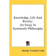 Knowledge, Life And Reality by George Trumbull Ladd