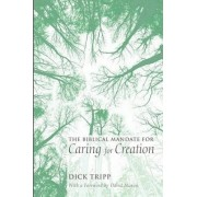 The Biblical Mandate for Caring for Creation by Dick Tripp