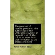 The Greatest of Literary Problems, the Authorship of the Shakespeare Works by James Phinney Baxter