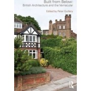 Built from Below: British Architecture and the Vernacular by Peter Guillery