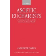 Ascetic Eucharists by Andrew McGowan
