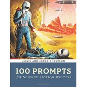 100 Prompts for Science Fiction Writers by Jarod K. Anderson