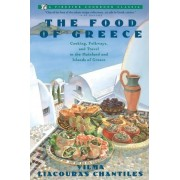 THE Food of Greece: Food of Greece/Cooking, Folkways, and Travel in the Mainland and Islands of Greece by Vilma Liacouras Chantiles
