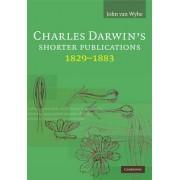 Charles Darwin's Shorter Publications, 1829 -1883 by John Van Wyhe