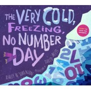 The Very Cold, Freezing, No-Numbers Day by Ashley Sorenson