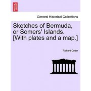 Sketches of Bermuda, or Somers' Islands. [With Plates and a Map.] by Richard Cotter