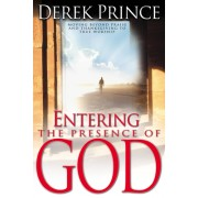 Entering the Presence of God: Moving Beyond Praise & Thanksgiving to True Worship