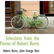 Selections from the Poems of Robert Burns by John George Dow Robert Burns