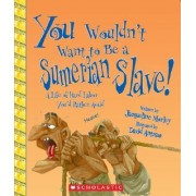 You Wouldn't Want to Be a Sumerian Slave! by Jacqueline Morley