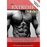 The Extreme Cuts Experiment: Intermittent Fasting Secrets to Build Muscle and Burn Fat by Brotherhood of Iron Publications