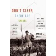 Don't Sleep, There Are Snakes by Daniel Leonard Everett