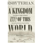 A Kingdom Not of This World by Preston D. Graham
