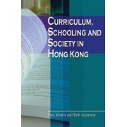 Curriculum, Schooling and Society in Hong Kong by Paul Morris