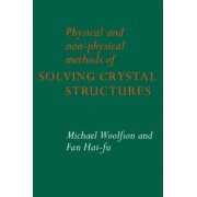 Physical and Non-Physical Methods of Solving Crystal Structures by Michael M. Woolfson