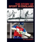 The Story of Sport in England by Neil Wigglesworth