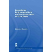 International Environmental Law and the Conservation of Coral Reefs by Edward J. Goodwin
