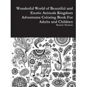Wonderful World of Beautiful and Exotic Animals Kingdom Adventures Coloring Book for Adults and Children by Beatrice Harrison
