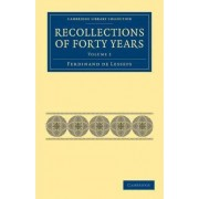 Recollections of Forty Years by Ferdinand De Lesseps