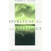 Spiritual, But Not Religious by Robert C. Fuller