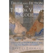Truth and Fiction in The Da Vinci Code by Bart D. Ehrman