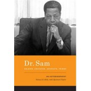 Dr. Sam, Soldier, Educator, Advocate, Friend by Samuel E. Kelly