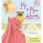 Moi and Marie Antoinette by Lynn Cullen