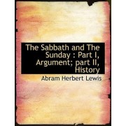 The Sabbath and the Sunday by Abram Herbert Lewis