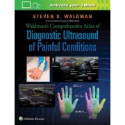Waldman's Comprehensive Atlas of Diagnostic Ultrasound of Painful Conditions by Steven Waldman