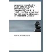 A Sermon Preached in Saint John's Church, Providence on Wednesday, April 19, 1865 by Duane Richard Bache
