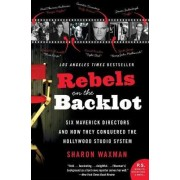 Rebels on the Backlot by Sharon Waxman