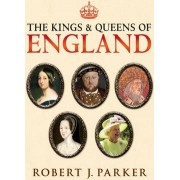 The Kings and Queens of England by Robert J. Parker