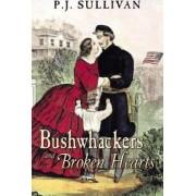 Bushwhackers and Broken Hearts by P J Sullivan
