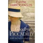 Goodbye, Piccadilly by Cynthia Harrod-Eagles