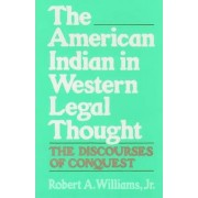 The American Indian in Western Legal Thought by Robert A. Williams