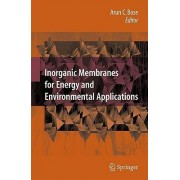 Inorganic Membranes for Energy and Environmental Applications by Arun C. Bose