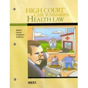 High Court Case Summaries on Health Law, Keyed to Furrow by Academic West