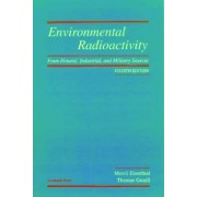 Environmental Radioactivity from Natural, Industrial and Military Sources by Merril Eisenbud