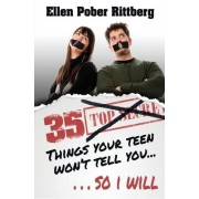 35 Things Your Teen Won't Tell You, So I Will by Ellen Pober Rittberg