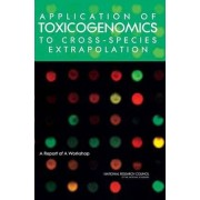 Application of Toxicogenomics to Cross-Species Extrapolation by Committee on Applications of Toxicogenomics to Cross-Species Extrapolation