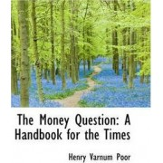 The Money Question by Henry Varnum Poor