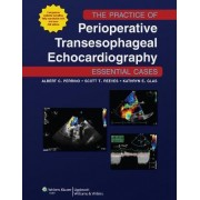 The Practice of Perioperative Transesophageal Echocardiography: Essential Cases by Albert C. Perrino