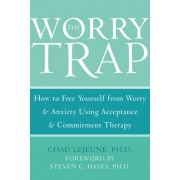 The Worry Trap: How to Free Yourself from Worry & Anxiety Using Acceptance & Commitment Therapy