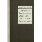 A Japanese Approach to Stages of Capitalist Development by Robert Albritton