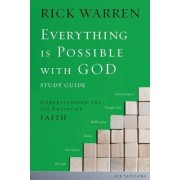 Everything is Possible with God: Study Guide by Rick Warren