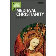 A Short History of Medieval Christianity by G. R. Evans