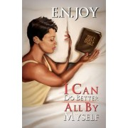 I Can Do Better All By Myself by E.N. Joy