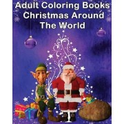 Adult Coloring Books Christmas Around the World by Santa C