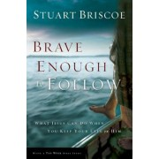 Brave Enough to Follow: What Jesus Can Do When You Keep Your Eyes on Him, Paperback