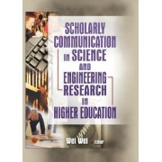 Scholarly Communication in Science and Engineering Research in Higher Education by Wei Wei