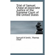 Trial of Samuel Chase an Associate Justice of the Supreme Court of the United States by Samuel H Smith
